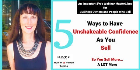 5 Ways to Have Unshakeable Confidence As You Sell...So You Sell More  - Free Webinar MasterClass  - Business and Networking tickets