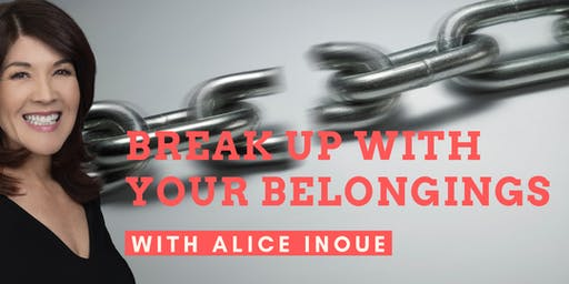 Break Up with Your Belongings with Alice Inoue