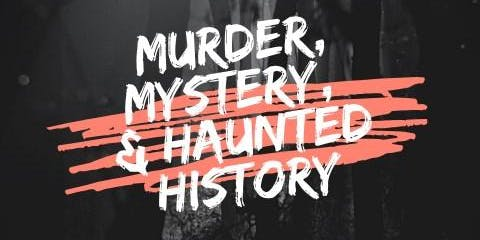 Murder, Mystery, And Haunted History