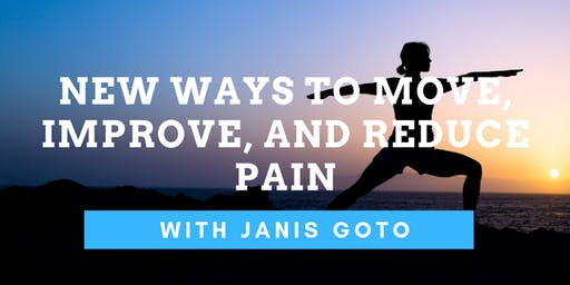 New Ways to Move, Improve, and Reduce Pain with Janis Goto