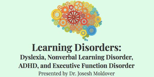 Learning Disorders: Dyslexia, Nonverbal LD, ADHD, Executive Functioning