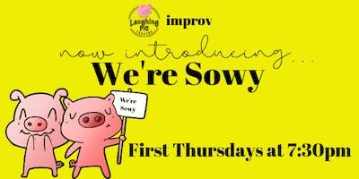 We're Sowy improv