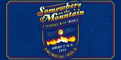SOMEWHERE ON THE MOUNTAIN: 3 NIGHTS OF TWIDDLE