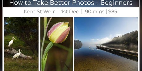 Learn to Take Better Photos - Kent St Weir tickets