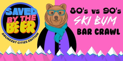 Saved By The Beer 80s Vs 90s Ski Bum Bar Crawl - Grand Forks