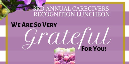 3RD ANNUAL CAREGIVERS RECOGNITION LUNCHEON