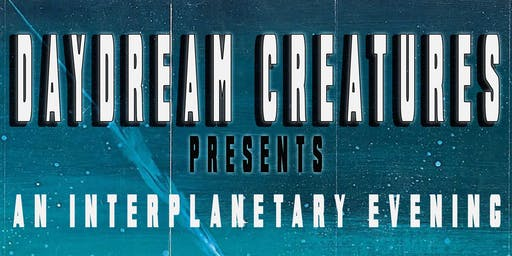 An Interplanetary Evening with Daydream Creatures