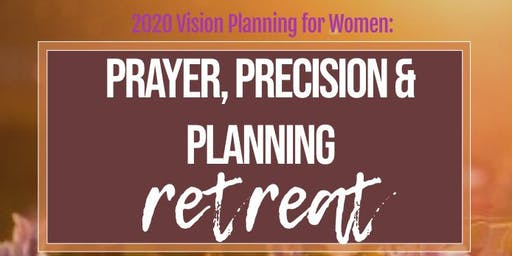 Prayer, Precision, and Planning Women's Retreat: 2020 Vision