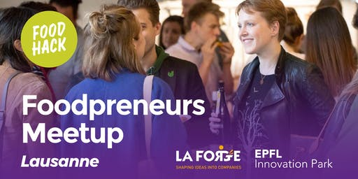 FoodPreneurs Meetup Lausanne @EPFL Innovation Park
