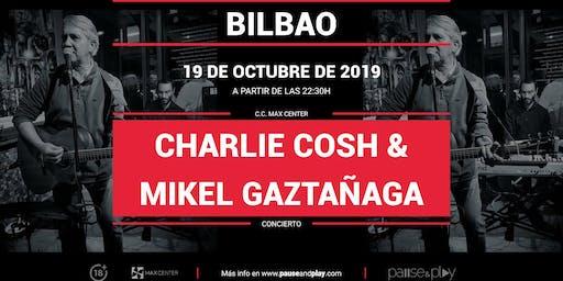 Concierto Charlie Cosh & Mikel Gaztañaga en Pause&Play Max Center