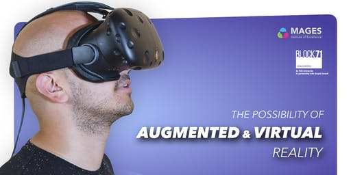 The Possibility of Augmented and Virtual Reality - Blk 71 (NUS Enterprise)