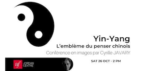 « Yin-Yang » : L'emblème du penser chinois tickets