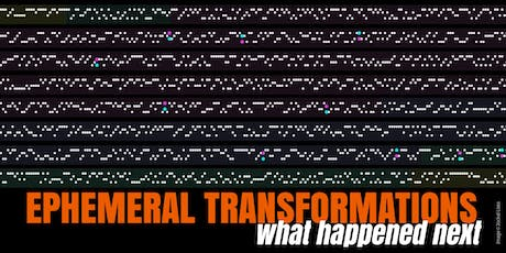 EPHEMERAL TRANSFORMATIONS - What Happened Next tickets