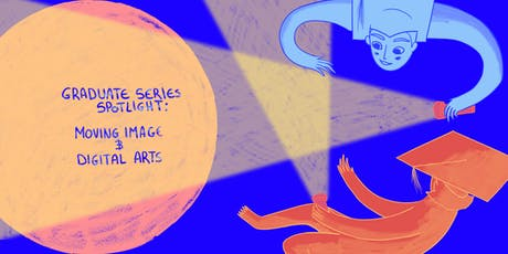 Graduate Series Spotlight: Moving Image and Digital Arts tickets