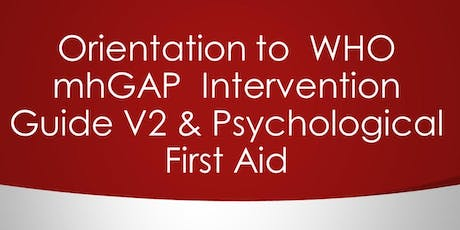 Orientation  WHO mhGAP  Intervention Guide V2 & Psychological First Aid tickets