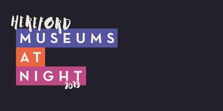 Hereford Museums at Night 2019 tickets