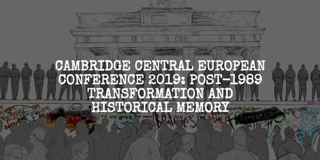 Cambridge Central European Conference 2019: Post-1989 Transformation and Historical Memory tickets