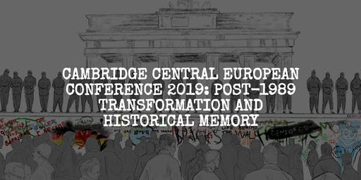 Cambridge Central European Conference 2019: Post-1989 Transformation and Historical Memory