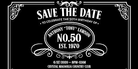 """Anthony """"Tony"""" Lawson's 50th Birthday Celebration tickets"""