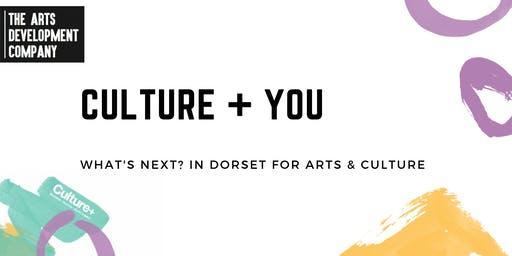 Culture+You : What's next? in Dorset