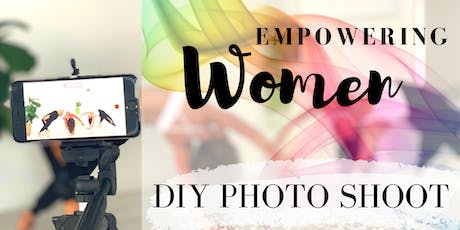 Empowering Women - DIY Photo Shoot tickets
