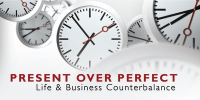 Present Over Perfect: Business Life Counterbalance