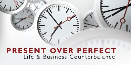 Present Over Perfect: Business Life Counterbalance tickets