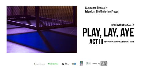 PLAY, LAY, AYE Act III sculptural  installation + inclusivity event tickets