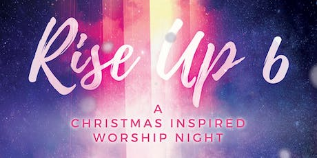 Rise Up 6 - A Christmas Inspired Worship Night tickets