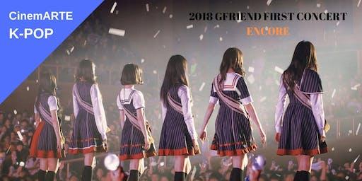 [CinemARTE K-POP] 2018 GFRIEND FIRST CONCERT [Season of GFRIEND] ENCORE