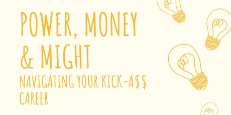 Power, Money, and Might: Navigating your Kick-A$$ Career tickets