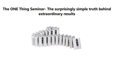 The ONE Thing Seminar- The surprisingly simple truth behind  extraordinary