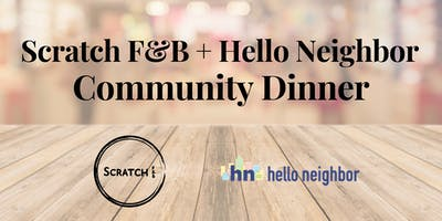Scratch F&B + Hello Neighbor Community Dinner