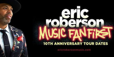 Eric Roberson - Music Fan First 10th Anniversary Tour