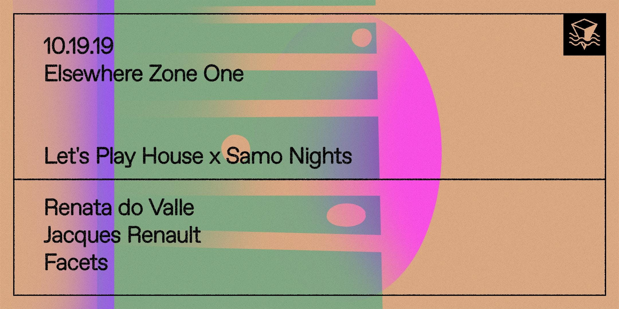 Let's Play House x Samo Nights w/ Renata do Valle, Jacques Renault & Facets