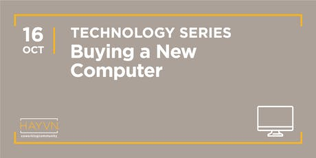 HAYVN WORKSHOP: Buying a Computer, Technology Series tickets