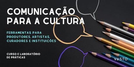 Comunicação para a cultura {curso + laboratório de práticas} ingressos
