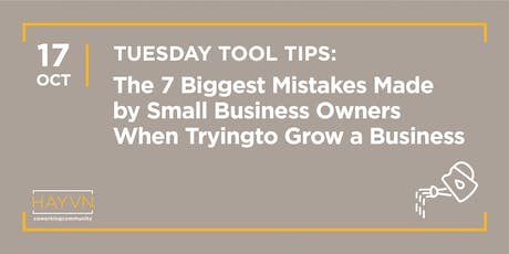 HAYVN WORKSHOP: 7 Biggest Business Owner Mistakes, Tuesday Tool Tips Series tickets