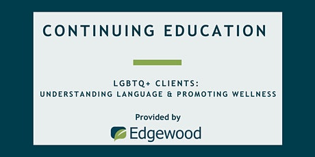 LGBTQ+ Clients: Understanding Language and Promoting Wellness tickets