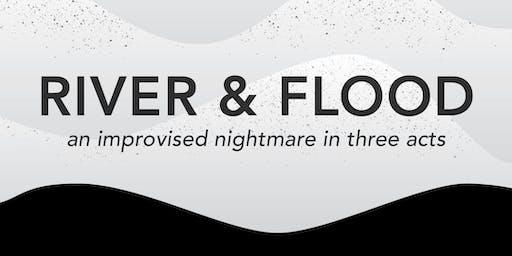 River & Flood: an improvised nightmare
