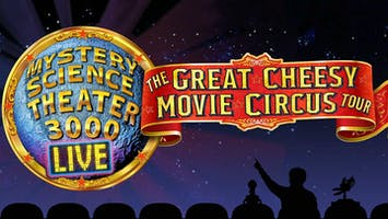 """Mystery Science Theatre 3000 Live: The Great Cheesy Movie Circus Tour"""