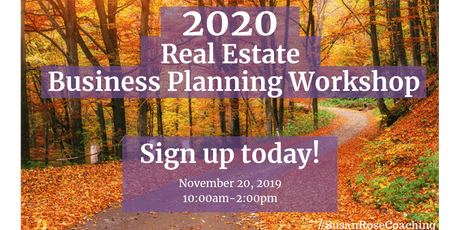2020 Real Estate Business Planning Workshop - Hosted by Susan Rose tickets