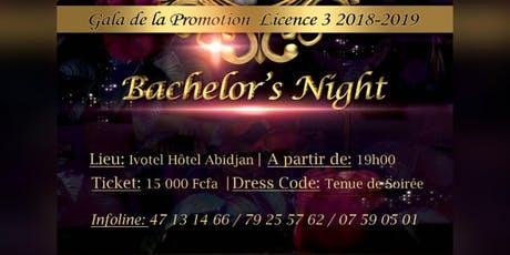 GALA DE LA PROMOTION LICENCE 3 2018-2019  BACHELOR'S NIGHT tickets