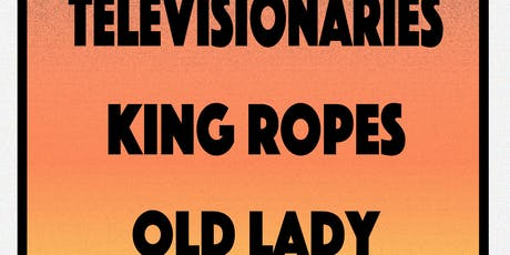 Televisionaries / King Ropes / Old Lady tickets