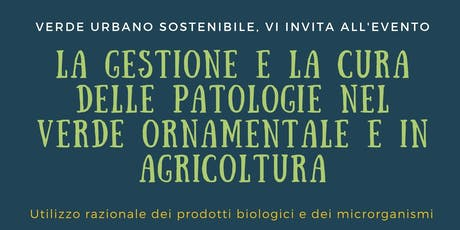 La gestione e la cura delle patologie nel verde ornamentale e in agricoltura biglietti