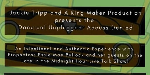 Jackie Tripp & A King Maker's Production: Dancical Unplugged: Access Denied