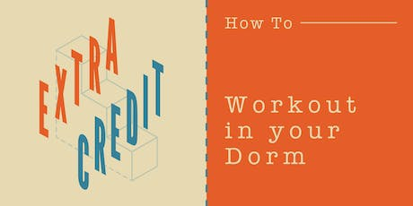 How to Workout in your Dorm tickets