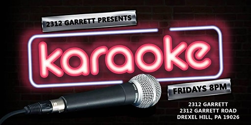 Friday Karaoke at 2312 Garrett (Drexel Hill | Delaware County, PA)