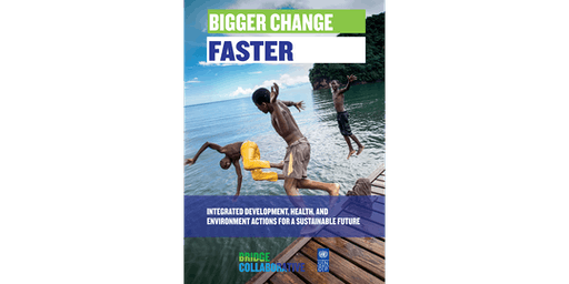 Bigger Change Faster: Integrated Development, Health, and Environment Actions for a Sustainable Future