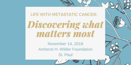 Life with Metastatic Cancer: Discovering What Matters Most